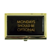 Mondays Should Be Optional Business Card Holder