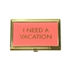 I Need A Vacation Business Card Holder