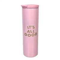 It's All Good Vacuum Sealed Stainless Steel Tumbler